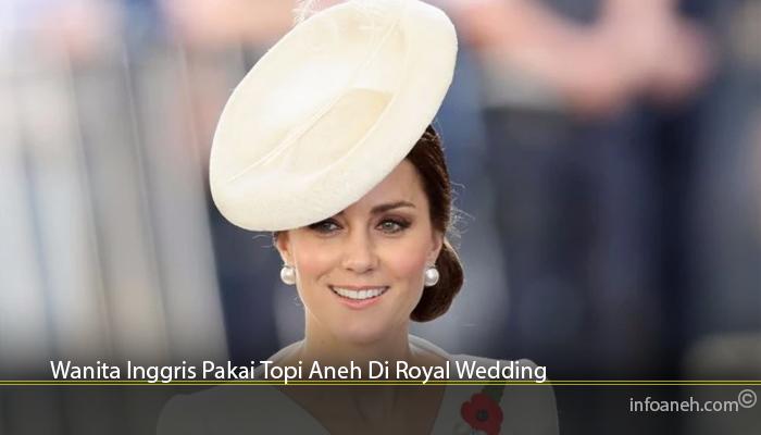 Wanita Inggris Pakai Topi Aneh Di Royal Wedding