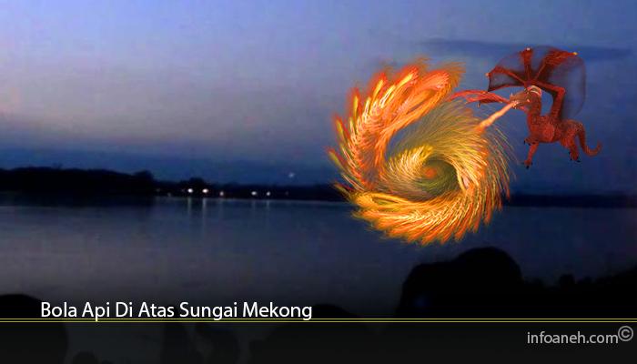 Bola Api Di Atas Sungai Mekong