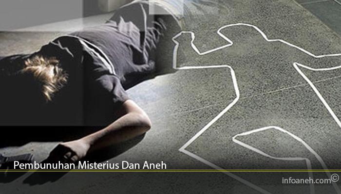 Pembunuhan Misterius Dan Aneh